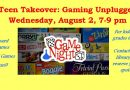 Teen Takeover: Gaming Unplugged – Wednesday, August 2