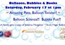 Balloons, Bubbles & Books! February 17 at 1 pm