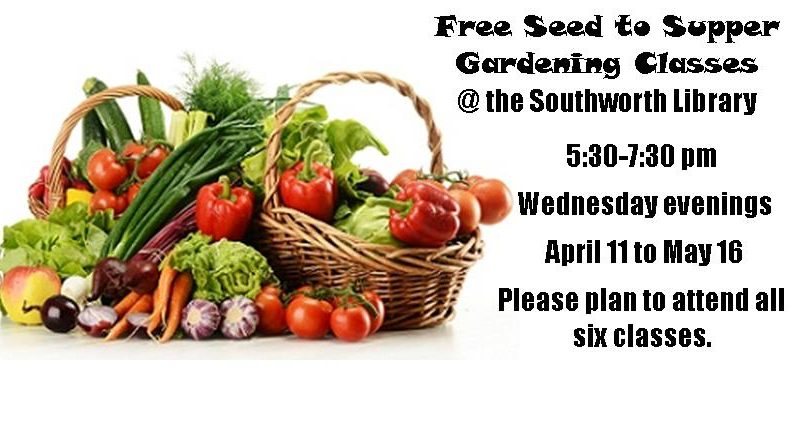 Seed to Supper – 5:30 pm Wednesdays, April 11 to May 6