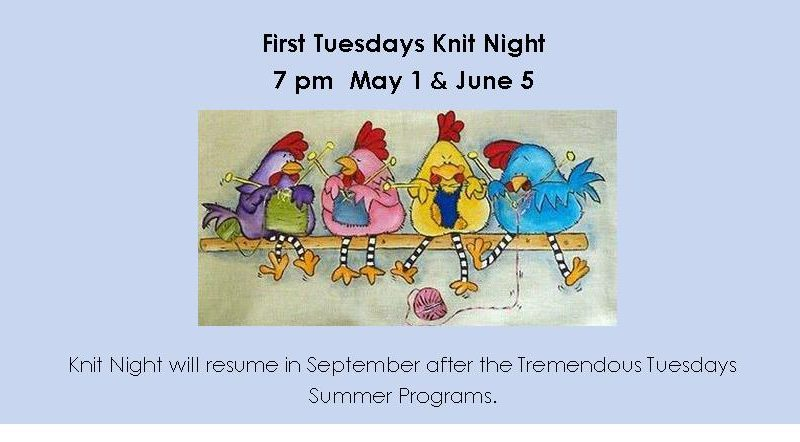 First Tuesdays Knit Night – 7 pm, May 1 & June 5
