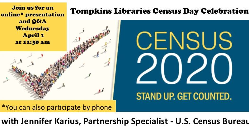 Tompkins Libraries Census Day Wednesday April 1 from 11:30 am- 12:30 pm