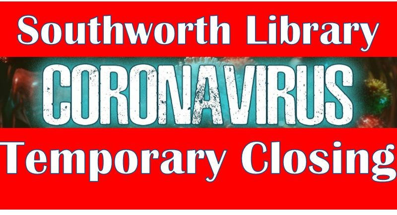 Southworth Library to Close March 16 – April 13 due to Corona Virus Health Measures