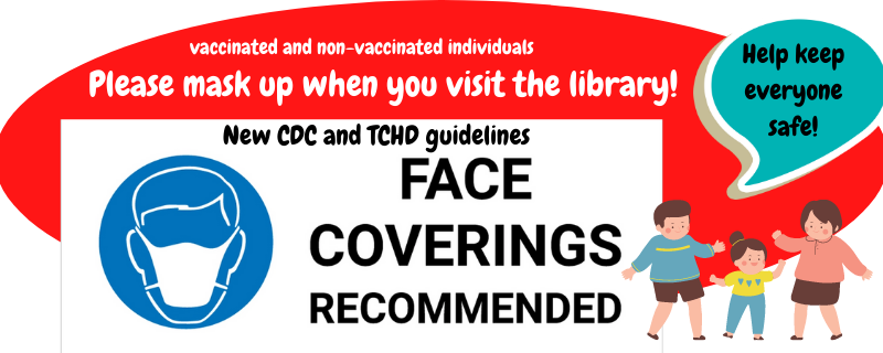 Face Coverings recommended for indoor visits to the library